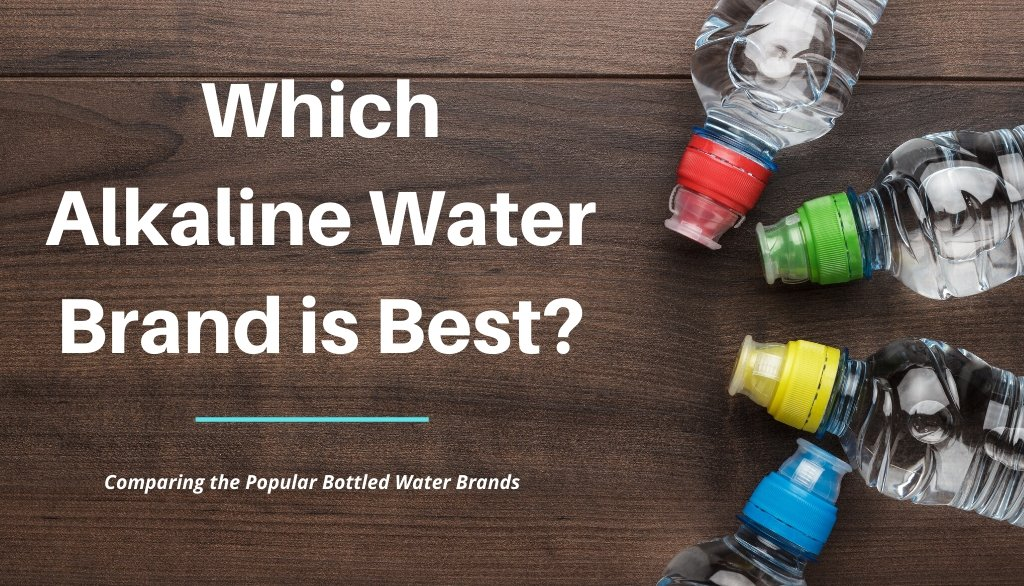 Which Alkaline Water Brand is Best - Comparing the popular bottled water brands
